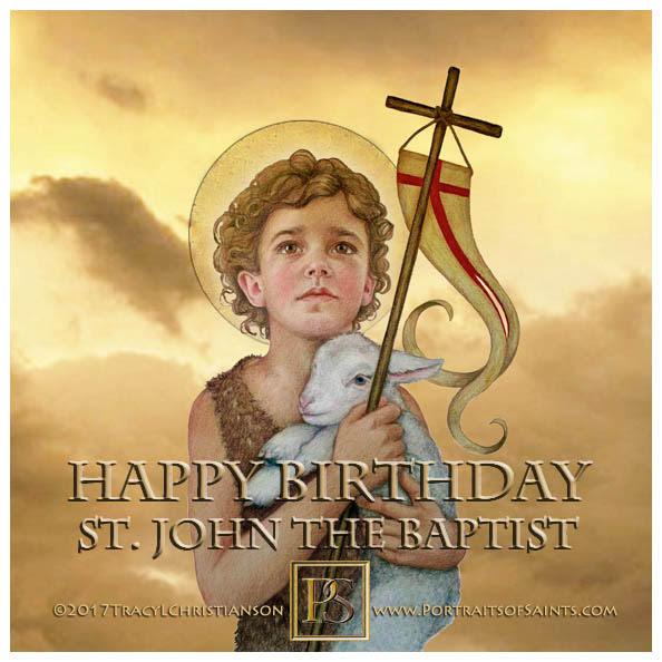 Happy Birthday  Saint John the Baptist  Died: 30 AD  Feast day: June 24 (birth) ...