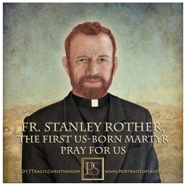 Blessed  Fr. Stanley Rother  1935 - July 28, 1981  Beatification: September 23, ...