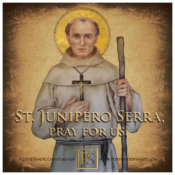 Happy Feast Day  Saint Junipero Serra  1713-1784  Feast day: July 1  Patronage: ...