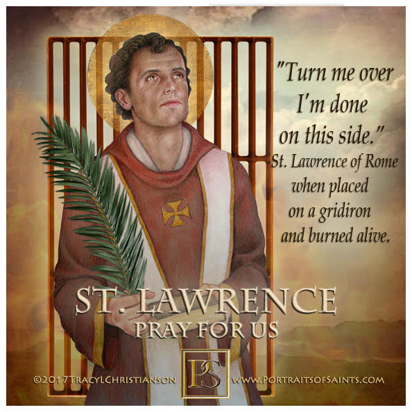 Happy Feast Day  Saint Lawrence of Rome  225-258  Feast Day: August 10  Patronag...