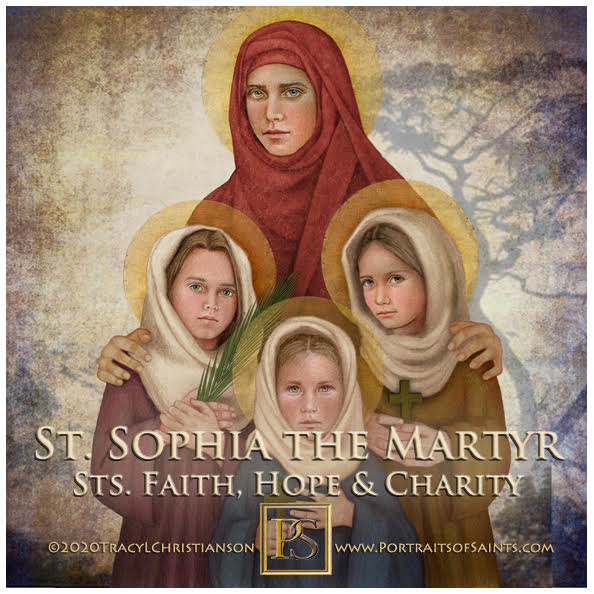 Happy Feast Day  Saint Sophia the Martyr and Daughters, Sts. Faith, Hope, and Ch...