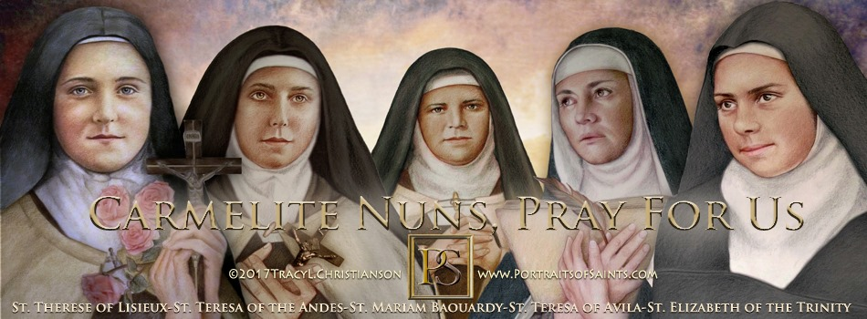 Carmelite Nuns, pray for us!  Left to right: St. Therese of Lisieux, St. Teres...