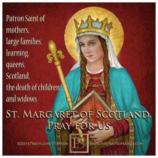 HAPPY FEAST DAY  Saint Margaret of Scotland  1045 - 1093  Feast Day: November ...