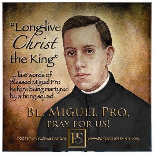 Happy Feast Day  Blessed Miguel Agustin Pro  1891 - 1927  Feast Day: November ...