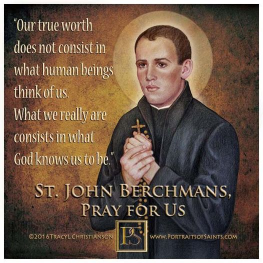 Happy Feast Day  Saint John Berchmans  1599 - 1621  Feast day: November 26  Pa...