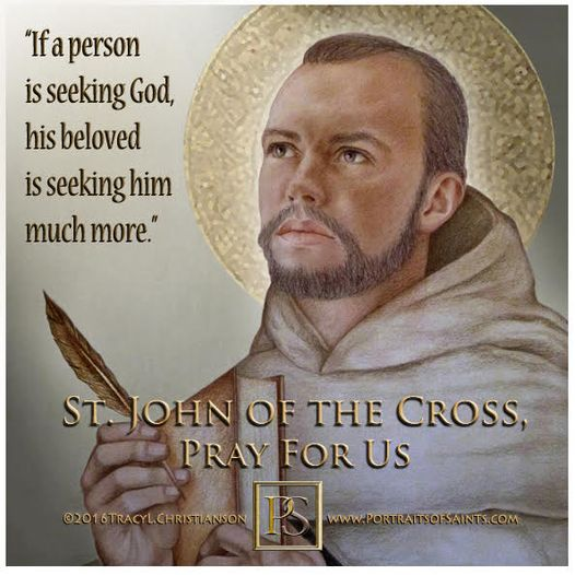 Happy Feast Day Saint John of the Cross Doctor of the Church 1542-1591 Feast day...