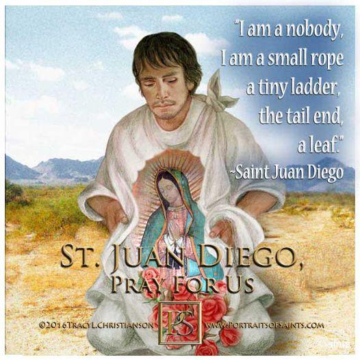 Happy Feast Day Saint Juan Diego 1474-1548 Feast day: December 9 Patronage: Amer...