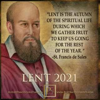 """May be an image of 1 person, beard and text that says '""""LENT IS THE AUTUMN OF THE SPIRITUAL LIF DURING WHICH WE GATHER FRUIT TO KEEP US GOING FOR THE REST OF THE YEAR."""" -St. Francis de Sales LENT 2021 ©202OTRACYLCHRISTIANSON www.PORTRAITSOFSAINTS.COM'"""
