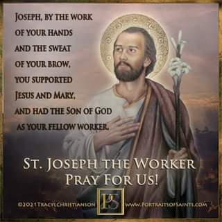 May be an image of 1 person and text that says 'JOSEPH, BY THE WORK OF YOUR HANDS AND THE SWEAT OF YOUR BROW, YOU SUPPORTED JESUS AND MARY, HAD THE SON OF GOD ST. JOSEPH THE WORKER PRAY FOR US! ©2021TRACYLCHRISTIANSON WwW PORTRAITSOFSAINTS.COM'
