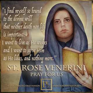 """May be an image of 1 person and text that says 'find myself so bound to the divine will that neither death nor life is importants I want to live as He wishes and want to serve Him as He likes, and nothing more."""" ST. ROSE VENERINI PRAY FOR US ©2017TRACYLCHRISTIANSON www.PORTRAITSOFSAINTS.COM'"""