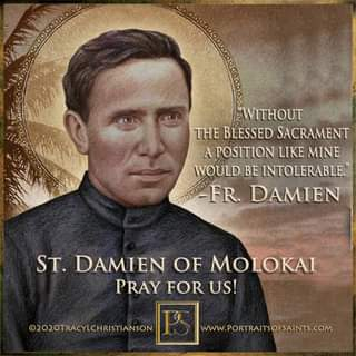 May be an image of 1 person and text that says 'WITHOUT THES THE BLESSED SACRAMENT POSITION LIKE MINE WOULD BE INTOLERABLE. FR. DAMIEN ST. DAMIEN OF MOLOKAI PRAY FOR US! ©2O2OTRACYLCHRISTIANSON WwW PORTRAITSOFSAINTS.COM'