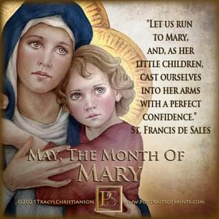 "May be an image of 2 people and text that says '""LET US RUN TO MARY, AND, AS HER LITTLE CHILDREN, CAST OURSELVES INTO HERARMS WITHA PERFECT CONFIDENCE."" FRANCIS DE SALES MAY THE MONTH OF MARY ©2021TRACYLCHRISTIANSON WwW.PORTRAITSOFSAINTS.COM'"