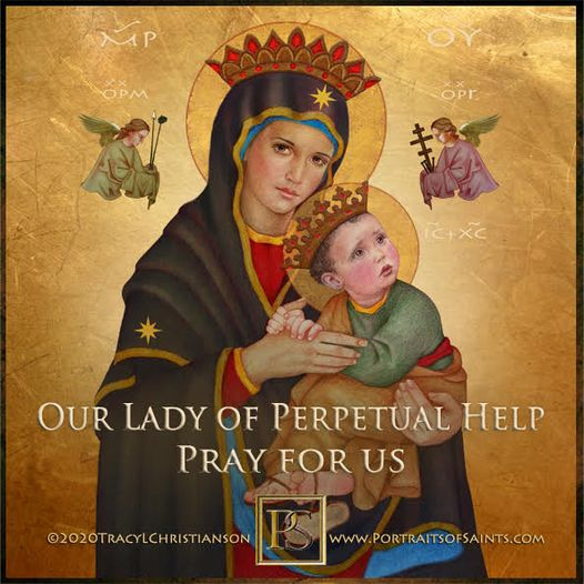 Happy Feast Day Our Lady of Perpetual Help Feast day: June 27 Patroness of the R...
