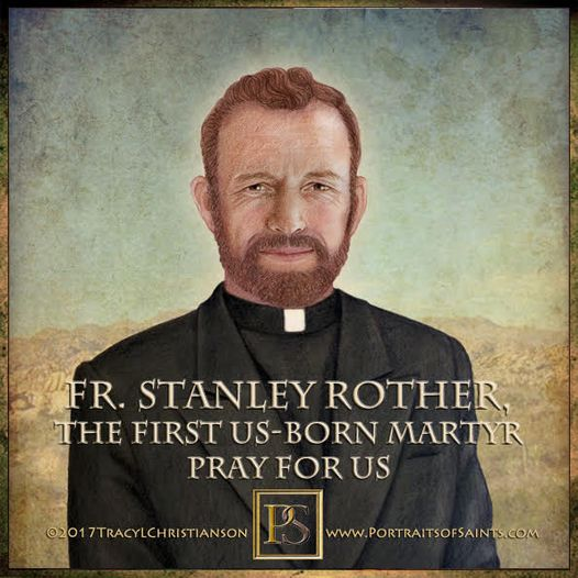 Blessed  Fr. Stanley Rother 1935-1981 Feast Day: July 28 Beatification: Septembe...