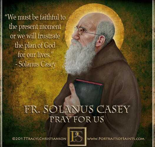 Happy Feast Day Blessed Father Solanus Casey 1870-1957 Memorial: July 30 Father …