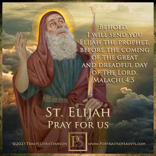 Happy Feast Day Saint Elijah  900 BC Feast Day: July 20 Patronage: Carmelites, A...