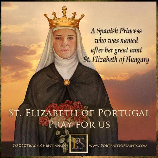 Happy Feast Day Saint Elizabeth of Portugal 1271 - 1336 Feast day: July 4 (New),...
