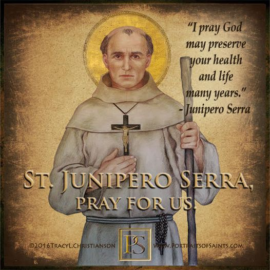 Happy Feast Day Saint Junipero Serra 1713-1784 Feast day: July 1 Patronage: Voca...