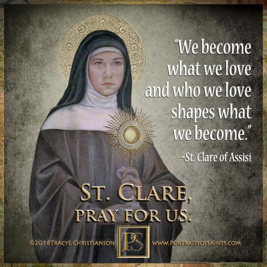 Happy Feast Day Saint Clare of Assisi 1194-1253 Feast Day: August 11 (New), Augu...