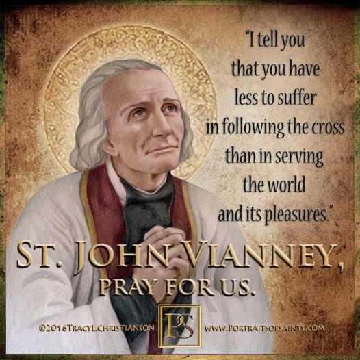 Happy Feast Day  Saint John Vianney The Cure d'Ars 1786 - 1859 Feast Day: August...