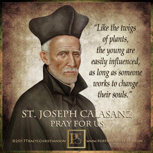 Happy Feast Day Saint Joseph Calasanz 1557-1648 Feast Day: August 25 Patronage: ...