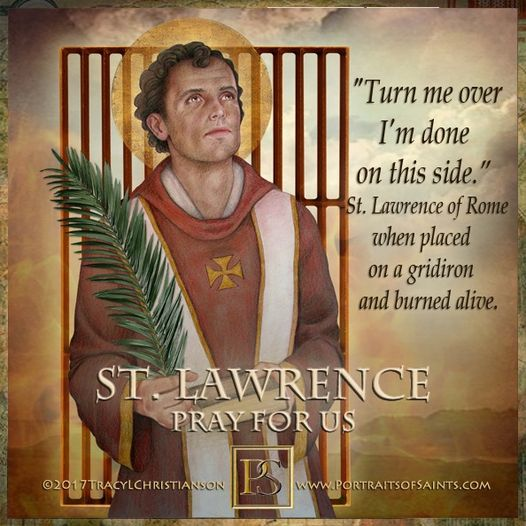 Happy Feast Day Saint Lawrence of Rome 225-258 Feast Day: August 10 Patronage: R...