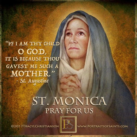 Happy Feast Day Saint Monica Died: 387 Feast Day: August 27  (New), May 4 (Trad)...