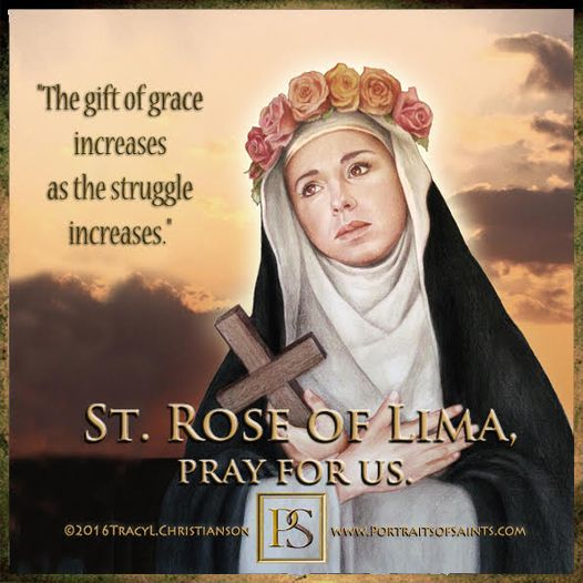 Happy Feast Day Saint Rose of Lima 1586-1617 Feast Day: August 23 (New), August ...