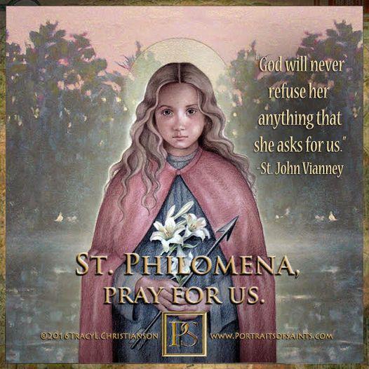 Happy Feast Day St. Philomena 291 - 304 Feast Day: August 11 Patronage: children...