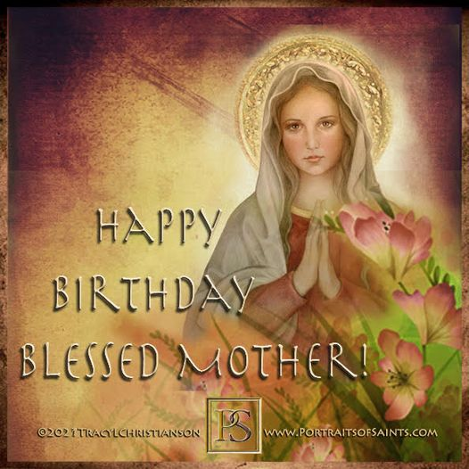 """Happy Birthday Blessed Mother """"May the mother of Jesus and our mother, always sm..."""