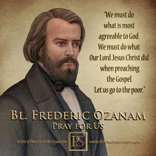 Happy Feast Day Blessed Frederic Ozanam 1813-1853 Feast day: September 9 Founder...