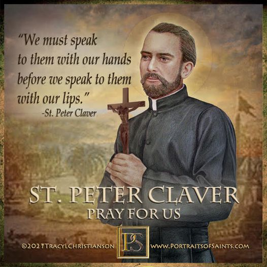 Happy Feast Day Saint Peter Claver 1581-1654 Feast Day: September 9 Patronage: M...